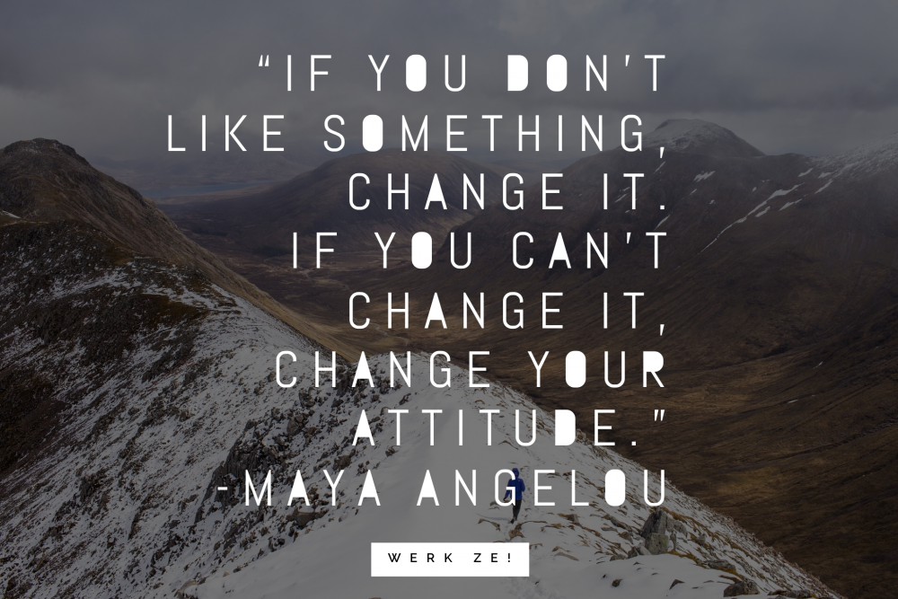 Motivational quote job search: If you don't like something, change it. If you can't change it, change your attitude - Maya Angelou