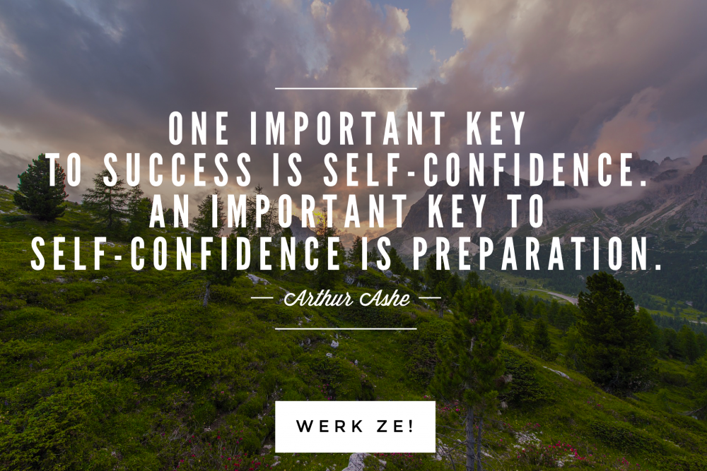 motivatie quote banenjacht: One important key to success is self-confidence. An important key to self confidence is preparation. Arthur Ashe