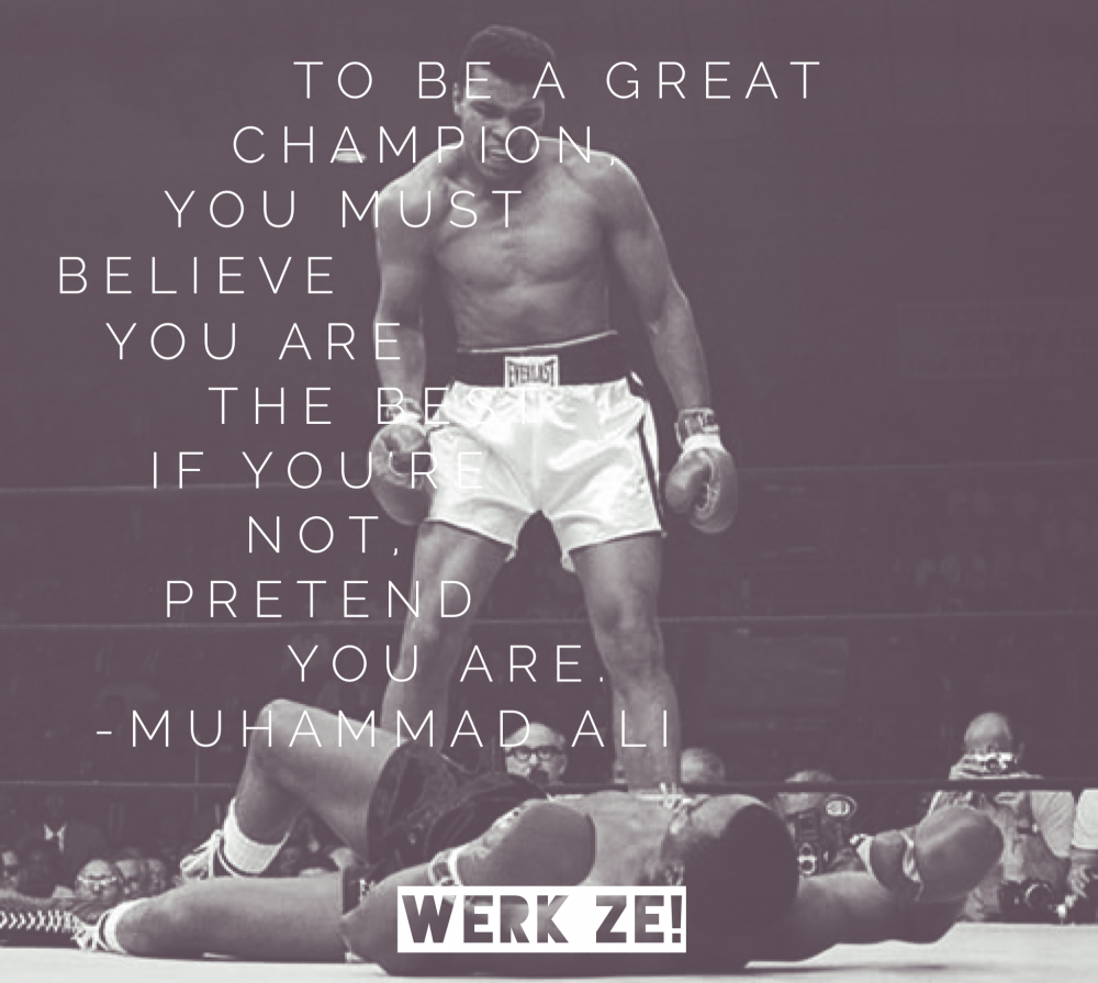 Motivatie quotes sollicitatie: To be a great champion, you must believe you are the best. If you are not, pretend you are. - Muhammad Ali