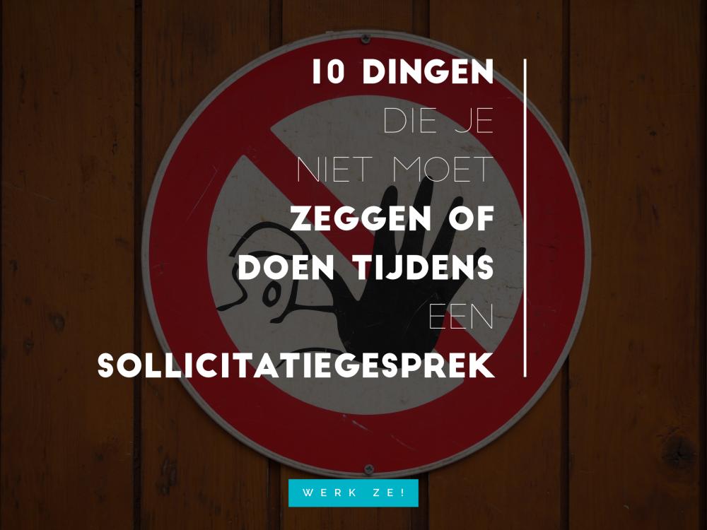 10 Dingen Die Je Niet Moet Zeggen Of Doen Tijdens Een Sollicitatiegesprek- Werk ze!
