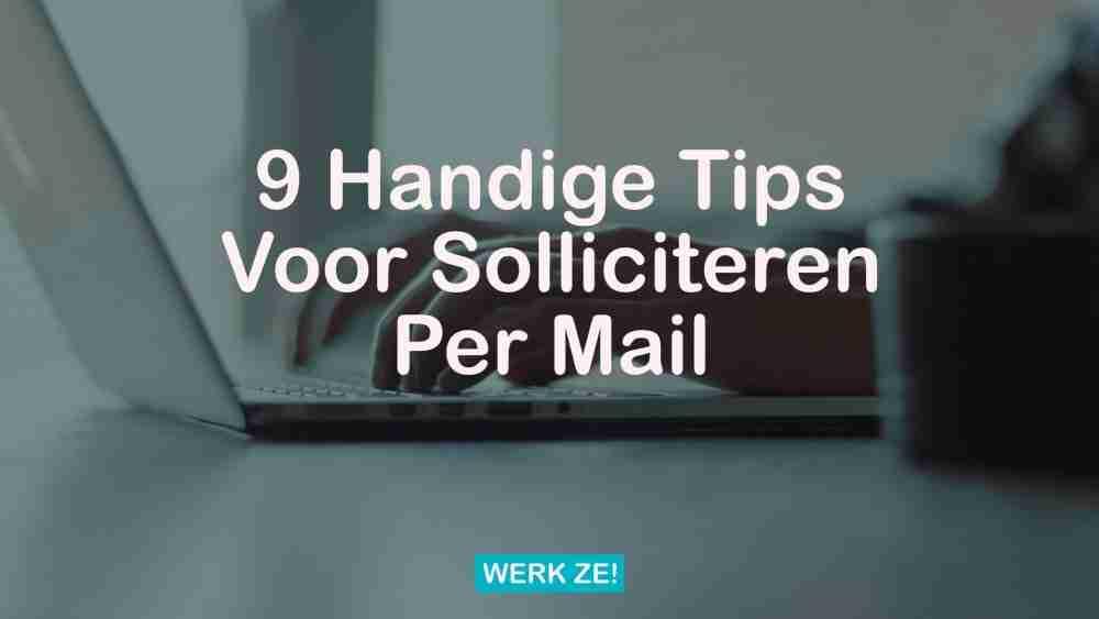 9 handige tips voor het solliciteren per mail - Werk ze!