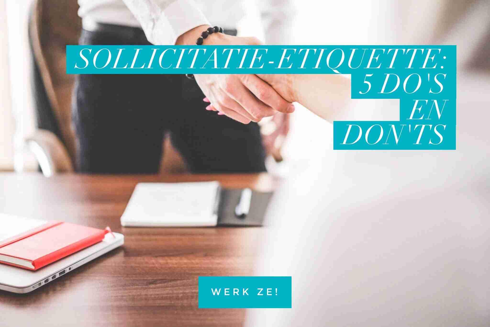 Sollicitatie-etiquette: 5 do's en don'ts